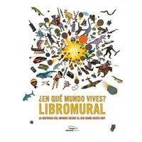 ¿EN QUE MUNDO VIVES? - LIBROMURAL - LA HISTORIA DEL MUNDO DESDE EL BIG BANG HASTA HOY