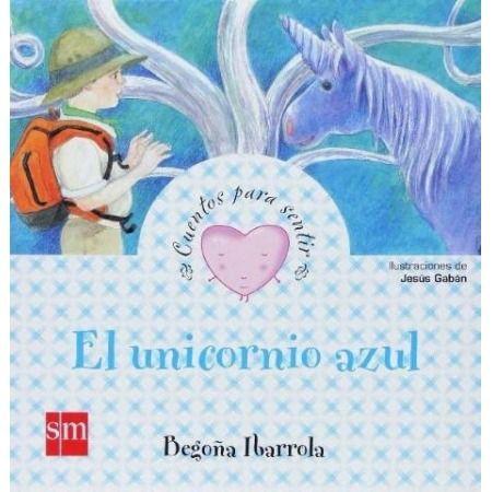 El unicornio azul: un cuento sobre la ilusión (Cuentos para sentir)