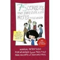 75 CONSEJOS PARA SOBREVIVIR A LOS PROFESORES (Y SUS MANIAS)