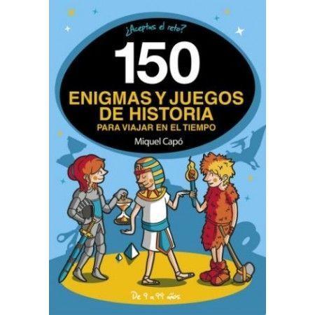 150 ENIGMAS Y JUEGOS DE HISTORIA PARA VIAJAR POR EL TIEMPO