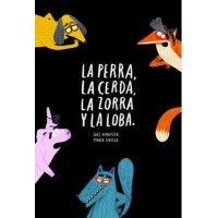 LA PERRA, LA CERDA, LA ZORRA Y LA LOBA